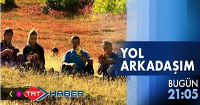 Derbent Köyü Yol Arkadaşım bu gün 21:05'te TRT Haber'de