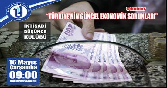 Türkiye'nin Güncel Ekonomik Sorunları semineri